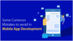 Some Common Mistakes to avoid in Mobile App Development