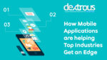 How Mobile Applications are helping Top Industries Get an Edge