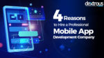 4 Reasons to Hire a Professional Mobile App Development Company