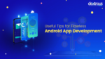 Useful Tips for Flawless Android App Development