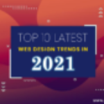 Top 10 Latest Web Design Trends In 2021